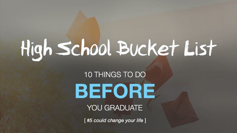 High School Bucket List 10 Things to Get Done Before you Graduate Word of Life Bible Institute